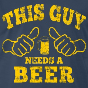 this guy needs a beer T-Shirts - Men's Premium T-Shirt