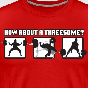 Powerlifting - How About A Threesome? T-Shirts - Men's Premium T-Shirt