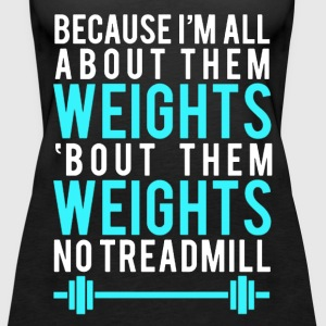 Because I'm All About Them Weights T-shirt - Women's Premium Tank Top