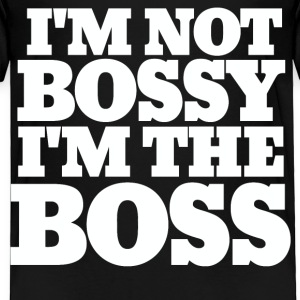I'm not bossy I'mn the boss  - Toddler Premium T-Shirt