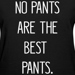 No Pants are the best Pants. T-shirts - T-shirt pour femmes
