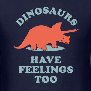 Dinosaurs Have Feelings Too - Men's T-Shirt