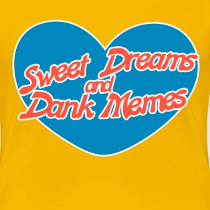 Sweet Dreams Dank memes - Women's Premium T-Shirt