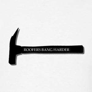 Roofers bang harder - Men's T-Shirt
