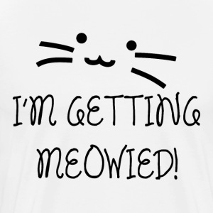 I'm Getting Meowied! - Men's Premium T-Shirt