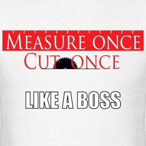 Measure Once T-Shirts - Men's T-Shirt