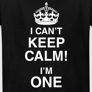 I Can't keep Calm I'm One - Kids' T-Shirt