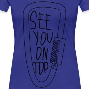 see you on top - Women's Premium T-Shirt