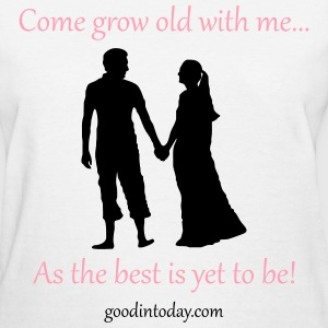 Grow old with me! Women's T-Shirts - Women's T-Shirt