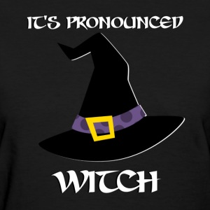 It's pronounced Witch - Women's T-Shirt