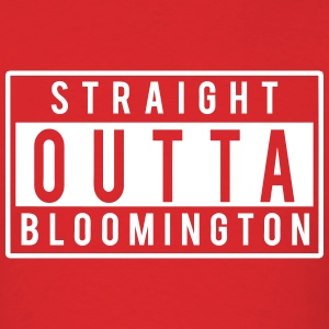 Straight Outta Bloomington T-Shirts - Men's T-Shirt