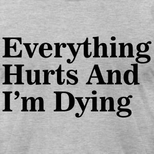 Everything Hurts and I'm Dying T-Shirts - Men's T-Shirt by American Apparel