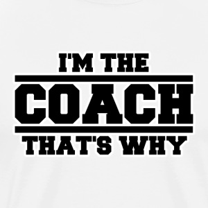 I'm The Coach That's Why Men's Premium T-shirt - Men's Premium T-Shirt
