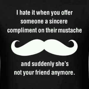 Funny women's mustache joke t shirt - Men's T-Shirt