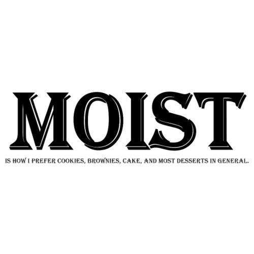 Moist (DESSERTS!)
