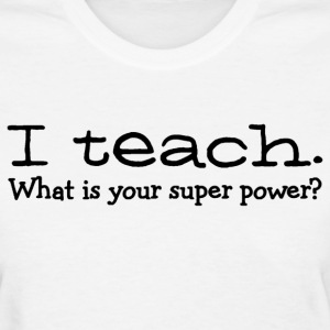 I teach what is your super power Ladies Shirt - Women's T-Shirt
