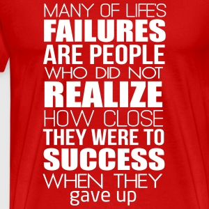 Many failures are close to success! Don't give up! T-Shirts - Men's Premium T-Shirt