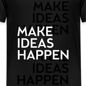Make ideas happen Baby & Toddler Shirts - Toddler Premium T-Shirt