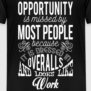 Opportunity looks like work. Motivational quote Baby & Toddler Shirts - Toddler Premium T-Shirt