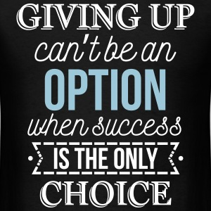Success is the only choice. Don't give up T-Shirts - Men's T-Shirt