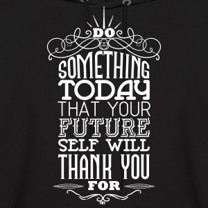 Do something that your future self will thank you  Hoodies - Men's Hoodie