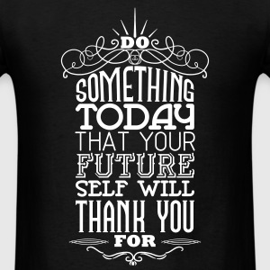 Do something that your future self will thank you  T-Shirts - Men's T-Shirt