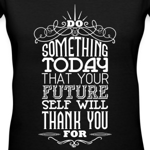 Do something that your future self will thank you  Women's T-Shirts - Women's V-Neck T-Shirt