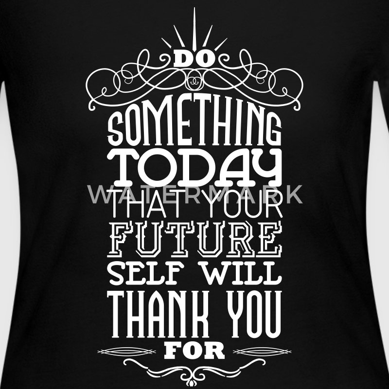 Do something that your future self will thank you  Long Sleeve Shirts - Women's Long Sleeve Jersey T-Shirt