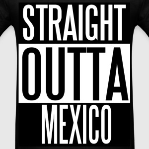 Straight Outta Mexico - Men's T-Shirt
