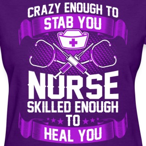 Crazy Enough To Stab You Nurse Skilled To Heal You - Women's T-Shirt