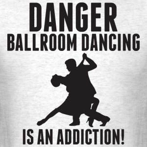 Danger Ballroom Dancing Is An Addiction - Men's T-Shirt