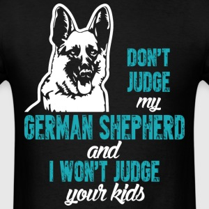 Dont Judge German Shepherd I Wont Judge Your Kids - Men's T-Shirt