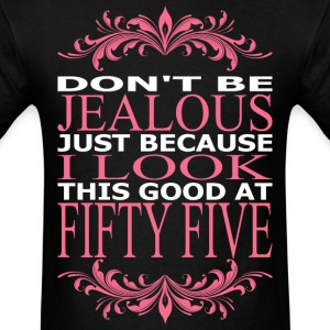 Dont Jealous Just Becuz I Look Good At Fifty Five - Men's T-Shirt