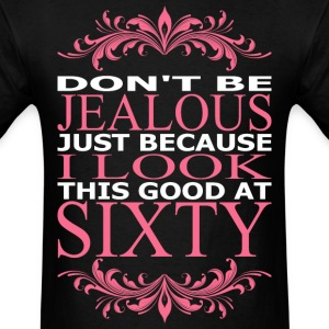Dont Be Jealous Just Because I Look Good At Sixty - Men's T-Shirt