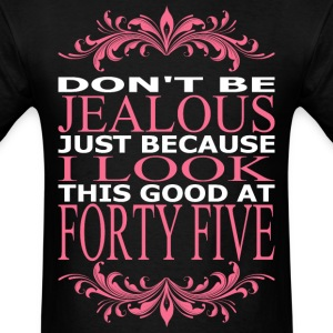 Dont Jealous Just Becuz I Look Good At Forty Five - Men's T-Shirt