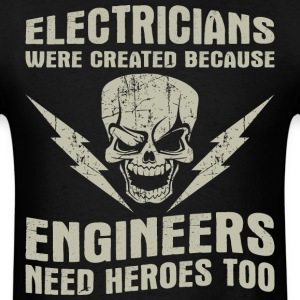 Electricians Created Because Engineers Need Heroes - Men's T-Shirt