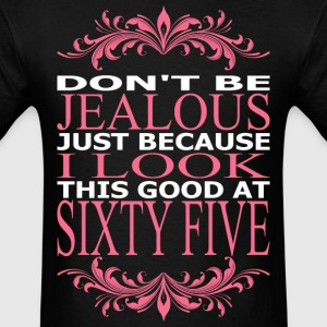 Dont Jealous Just Becuz I Look Good At Sixty Five - Men's T-Shirt