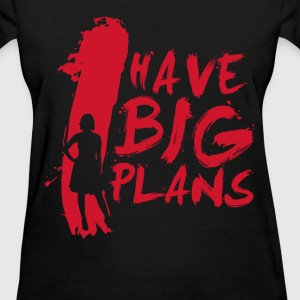 I Have BIG Plans - Women's T-Shirt