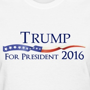 Trump for President 2016 Election Shirt - Women's T-Shirt