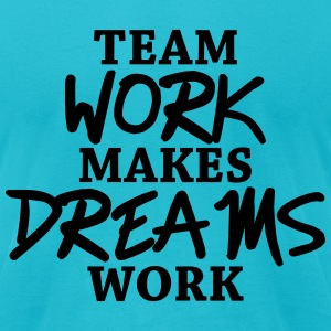 Team work makes dreams work T-Shirts - Men's T-Shirt by American Apparel