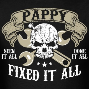 Pappy Seen It All Done It All Fixed It All - Men's T-Shirt