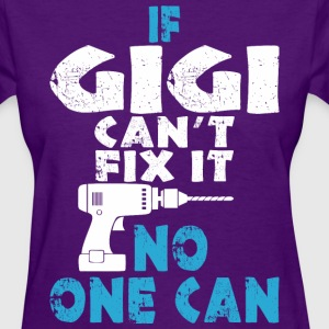 If Gigi Cant Fix It No One Can - Women's T-Shirt