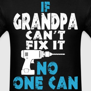 If Grandpa Cant Fix It No One Can - Men's T-Shirt