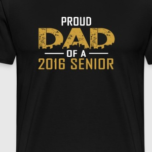 Proud Dad of a 2016 Senior - Men's Premium T-Shirt