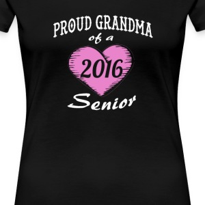 Proud Grandma of a 2016 Senior - Women's Premium T-Shirt