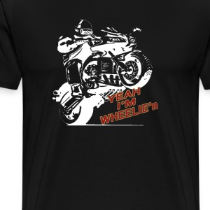 Yeah Im WHEELIE'n - Men's Premium T-Shirt