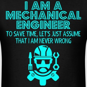 I Am A Mechanic Engineer  - Men's T-Shirt