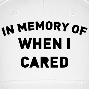 IN MEMORY OF WHEN I CARED Caps - Baseball Cap