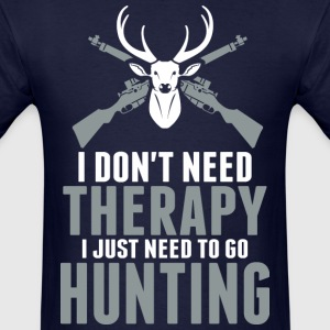 I Do Not Need Therapy I Just Need To Go Hunting - Men's T-Shirt