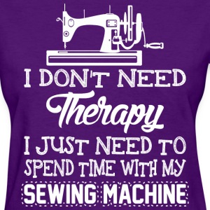 I Just Need To Spend Time With My Sewing Machine - Women's T-Shirt